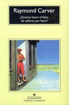 ¿quieres hacer el favor de callarte, por favor? (8ª ed.)-raymond carver-9788433914835