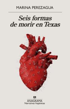 Descargando un libro de google SEIS FORMAS DE MORIR EN TEXAS (Spanish Edition) 9788433998835 de MARINA PEREZAGUA