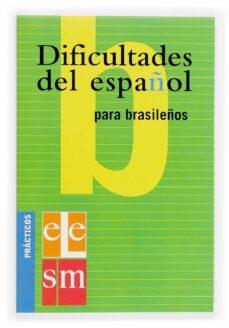 Descargar pdf de la revista Ebook DIFICULTADES DEL ESPAÑOL PARA HABLANTES DE BRASILEÑO (PRACTICOS E LE) 9788434893535 (Literatura española) de  CHM