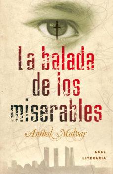 Descarga gratuita de libros electrónicos en pdf LA BALADA DE LOS MISERABLES (Spanish Edition) de ANIBAL MALVAR RTF CHM 9788446035435