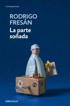 Descargas gratuitas de libros electrónicos en línea gratis LA PARTE SOÑADA 9788466344135 PDF DJVU
