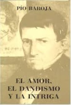 Descargas de libros de Kindle EL AMOR, EL DANDISMO Y LA INTRIGA de PIO BAROJA 9788470350535 CHM DJVU FB2 (Literatura española)