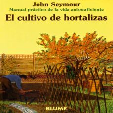 el cultivo de hortalizas (manual practico de la vida autosuficien te) (6ª ed.)-john seymour-9788480761635