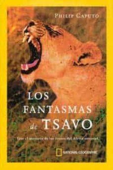 los fantasmas de tsavo: tras los misterios de los leones de afric a oriental-philip caputo-9788482983035