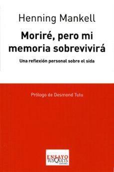 Mejor ebook pdf descarga gratuita MORIRE, PERO MI MEMORIA SOBREVIVIRA: UNA REFLEXION PERSONAL SOBRE EL SIDA 9788483830635 in Spanish MOBI PDB PDF de HENNING MANKELL