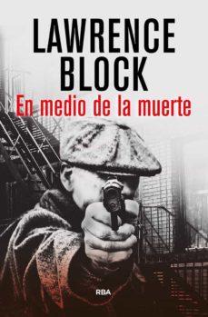 en medio de la muerte-lawrence block-9788490067635