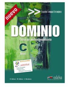 Leer libros en línea gratis descargar DOMINIO: CURSO DE PERFECCIONAMIENTO: NIVEL C 9788490816035 de DOLORES GALVEZ, NATIVIDAD GALVEZ RTF MOBI CHM