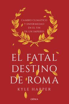 el fatal destino de roma-kyle harper-9788491990635