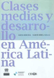 clases medias y desarrollo en america latina-alicia barcena-9788492511235