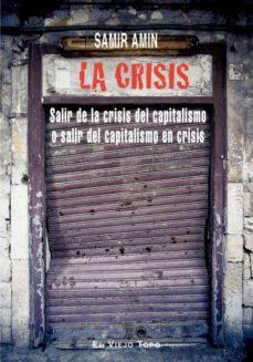 la crisis: salir de la crisis del capitalismo o salir del capital ismo en crisis (el viejo topo)-samir amin-9788492616435