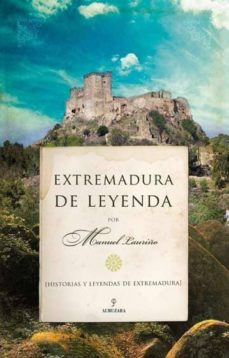 extremadura de leyenda: historias y leyendas de extremadura-manuel lauriño-9788492924035