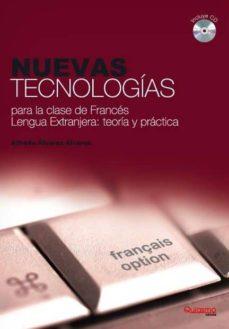 NUEVAS TECNOLOGIAS PARA LA CLASE DE FRANCES. LENGUA EXTRANJERA: T EORIA Y PRACTICA (INCLUYE CD-ROM) - VV.AA.   Triangledh.org