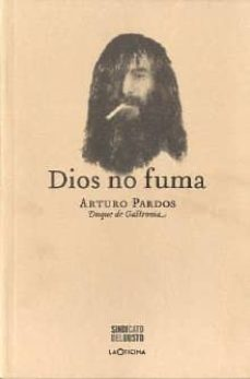 Se reserva en pdf para descarga gratuita. DIOS NO FUMA 9788494007835 en español PDB de ARTURO PARDOS