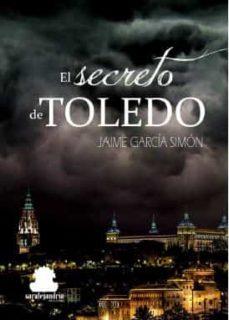 Descargar los libros de google al archivo pdf serie EL SECRETO DE TOLEDO PDF 9788494766435 (Spanish Edition) de JAIME GARCIA SIMON