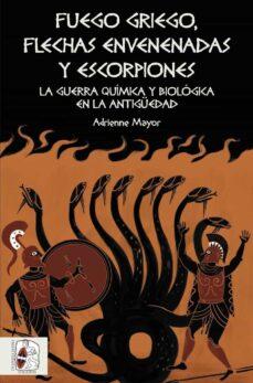 fuego griego, flechas envenenadas y escorpiones: guerra quimica y bacteriologica en la antigüedad-adrienne mayor-9788494826535