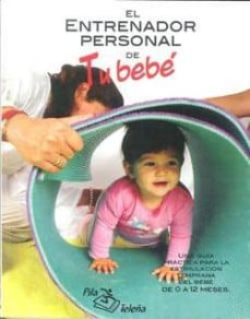 Trailab.it El Entrenador De Tu Bebe: Una Guia Practica Para La Estimulacion Temprana Del Bebe De 0 A 12 Meses Image