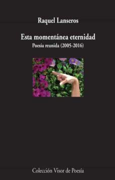 Descargar pdf de google books ESTA MOMENTANEA ETERNIDAD 9788498959635 (Literatura española)  de RAQUEL LANSEROS
