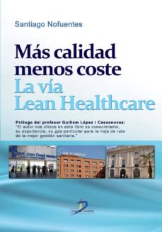 Descargar libros gratis en formato txt MAS CALIDAD MENOS COSTE. LA VIA LEAN HEALTHCARE en español de S. NOFUENTES 9788499693835
