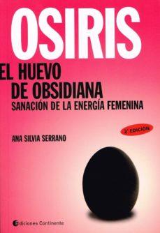 osiris el huevo de obsidiana: sanacion de la energia femenina-ana silvia serrano-9789507543135