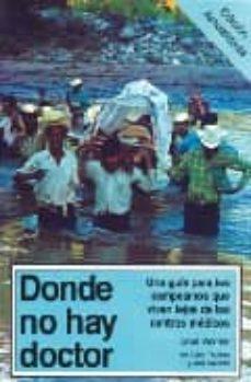 Descargar libros joomla pdf DONDE NO HAY DOCTOR: UNA GUIA PARA LOS CAMPESINOS QUE VIVEN LEJOS DE LOS CENTROS MEDICOS de DAVID WERNER, CAROL THUMAN, JANE MAXWELL (Spanish Edition) 9789688605035