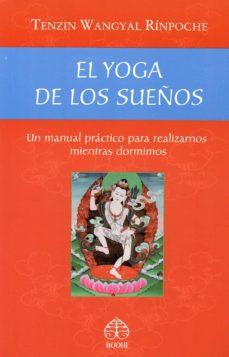 el yoga de los sueños: un manual practico para realizarnos mientr as dormimos-tenzin wangyal rinpoche-9789688607435