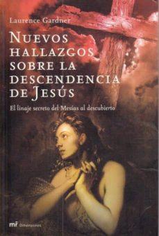 NUEVOS HALLAZGOS SOBRE LA DESCENDECIA DE JESÚS. EL LINAJE SECRETO DEL MESÍAS AL DESCUBIERTO - LAURENCE GARDNER |