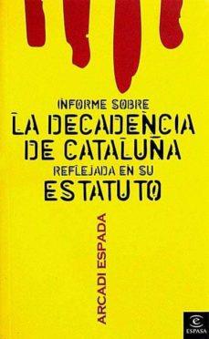 INFORME SOBRE LA DECADENCIA DE CATALUÑA REFLEJADA EN SU ESTATUTO - ARCADI ESPADA | Triangledh.org