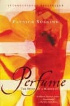 Libros gratis en pdf para descargar. PERFUME: THE STORY OF A MURDERER de PATRICK SUSKIND  9780375725845
