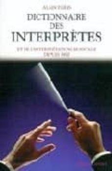 dictionnaire des interpretes et de l interpretation musicale depu is 1900-alain paris-9782221102145
