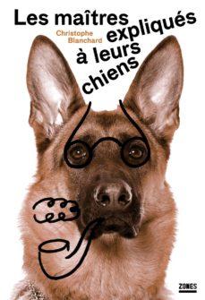 les maîtres expliqués à leurs chiens (ebook)-christophe blanchard-9782355220845