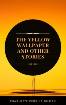 The Yellow Wallpaper By Charlotte Perkins Gilman Illustrated Ebook Descargar Libro Pdf O Epub 9782377931545