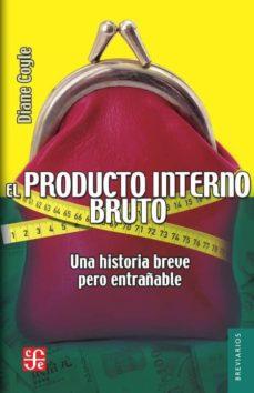 Descargar UN PRODUCTO INTERNO BRUTO: UNA HISTORIA BREVE PERO ENTRAÑABLE gratis pdf - leer online