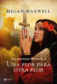 Descargar libros gratis de ebay UNA FLOR PARA OTRA FLOR (SAGA LAS GUERRERAS MAXWELL 4) 9788408165545 in Spanish de MEGAN MAXWELL