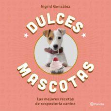 dulces mascotas-ingrid gonzalez seoane-9788408168645