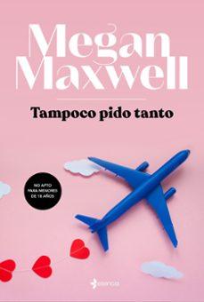 TAMPOCO PIDO TANTO | MEGAN MAXWELL | Comprar libro 9788408217145