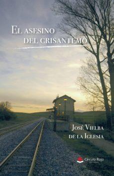 Descarga gratuita del catálogo de libros. EL ASESINO DEL CRISANTEMO 9788413312545 de JOSÉ VIELBA DE LA IGLESIA (Literatura española)