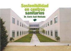 Descargar libros gratis archivo pdf SOSTENIBILIDAD EN CENTROS SANITARIOS de ENRIC AULI MELLADO ePub RTF MOBI
