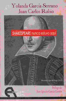 Libros en línea descargas gratuitas SHAKESPEARE NUNCA ESTUVO AQUI in Spanish DJVU MOBI 9788415906445