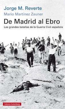 DE MADRID AL EBRO. LAS GRANDES BATALLAS DE LA GUERRA CIVIL ...