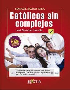 Descargas de libros electrónicos en Portugal MANUAL BÁSICO PARA CATÓLICOS SIN COMPLEJOS MOBI PDF CHM 9788416921645 (Literatura española)