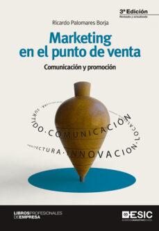 marketing en el punto de venta: comunicacion y promocion (3ª ed.)-ricardo palomares borja-9788417024345