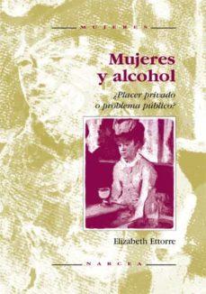 Libros de google descargas gratuitas. MUJERES Y ALCOHOL: PLACER PRIVADO O PROBLEMA PUBLICO de ELIZABETH ETTORRE 9788427712645 in Spanish
