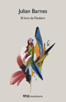 Descarga gratuita de libros de texto de computadora en pdf. EL LORO DE FLAUBERT CHM DJVU ePub (Spanish Edition) de JULIAN BARNES 9788433902245