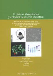 proteinas alimentarias y coloides de interes industrial: basado e n las contribuciones a las ii jornadas internacionales de proteinas y coloides de interes industrial (jipac 2003, sevilla)-j. et al. (ed.) giron-calle-9788447208845