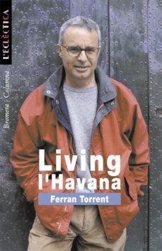 Ebooks magazines descargas gratuitas LIVING L HAVANA RTF FB2 iBook 9788476605745 de FERRAN TORRENT en español