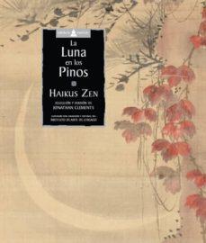 Descarga gratuita de libros de google LA LUNA EN LOS PINOS de HAIKUS ZEN iBook FB2 (Literatura española)