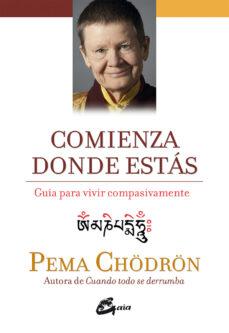 Comienza Donde Estas Guia Para Vivir Compasivamente Pema Chödron