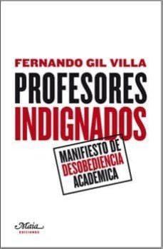 profesores indignados: manifiesto de desobediencia academica (3ª ed.)-fernando gil villa-9788492724345