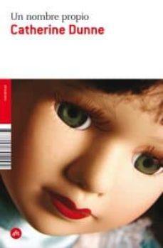 Foros para descargar ebooks UN NOMBRE PROPIO de CATHERINE DUNNE 9788492891245 (Literatura española)