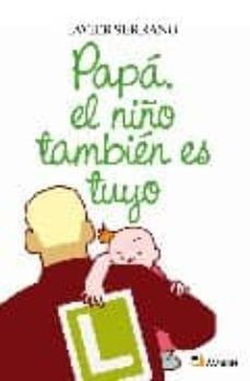 papa el niño tambien es tuyo-javier serrano-9788493662745